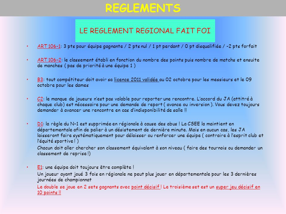 LE REGLEMENT REGIONAL FAIT FOI ART 106-1: 3 pts pour équipe gagnante / 2 pts nul / 1 pt perdant / 0 pt disqualifiée / -2 pts forfait ART 106-2: le cla