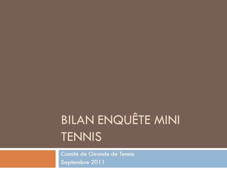 BILAN ENQUÊTE MINI TENNIS Comité de Gironde de Tennis Septembre 2011