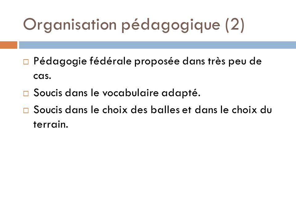 Organisation pédagogique (2) Pédagogie fédérale proposée dans très peu de cas.