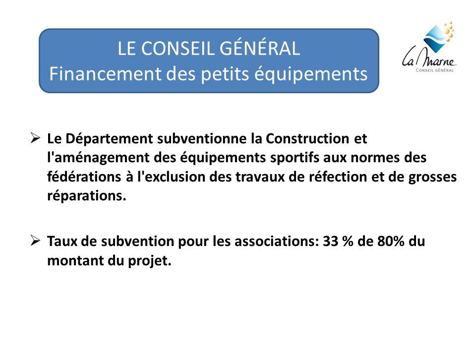 LE CONSEIL GÉNÉRAL Financement des petits équipements Le Département subventionne la Construction et l aménagement des équipements sportifs aux normes des fédérations à l exclusion des travaux de réfection et de grosses réparations.