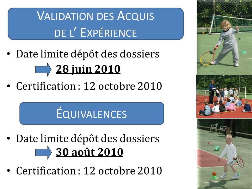 Date limite dépôt des dossiers Certification : 12 octobre 2010 É QUIVALENCES 28 juin 2010 Date limite dépôt des dossiers Certification : 12 octobre 2010 30 août 2010 V ALIDATION DES A CQUIS DE L E XPÉRIENCE