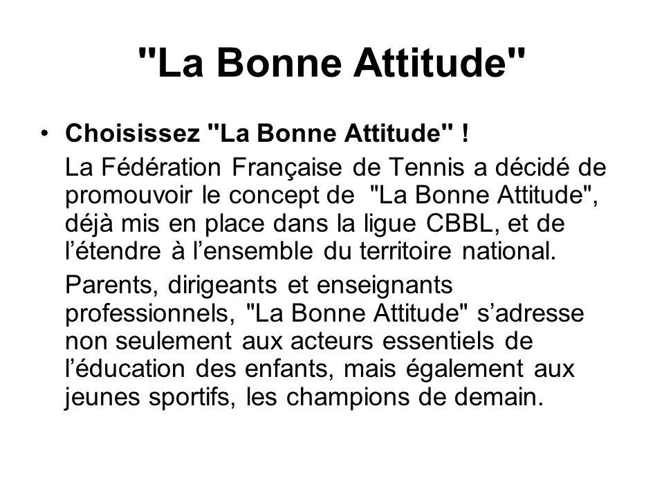 ''La Bonne Attitude'' Choisissez ''La Bonne Attitude'' ! La Fédération Française de Tennis a décidé de promouvoir le concept de