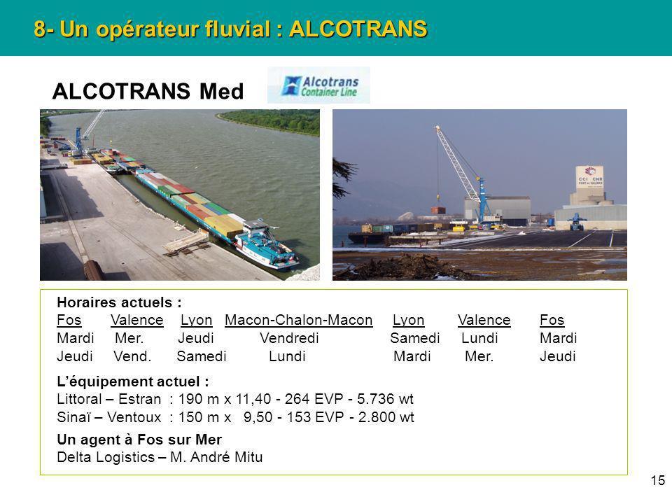 15 8- Un opérateur fluvial : ALCOTRANS ALCOTRANS Med Horaires actuels : Fos Valence Lyon Macon-Chalon-Macon Lyon Valence Fos Mardi Mer. Jeudi Vendredi