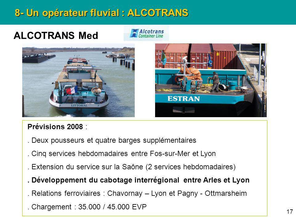 17 8- Un opérateur fluvial : ALCOTRANS ALCOTRANS Med Prévisions 2008 :. Deux pousseurs et quatre barges supplémentaires. Cinq services hebdomadaires e