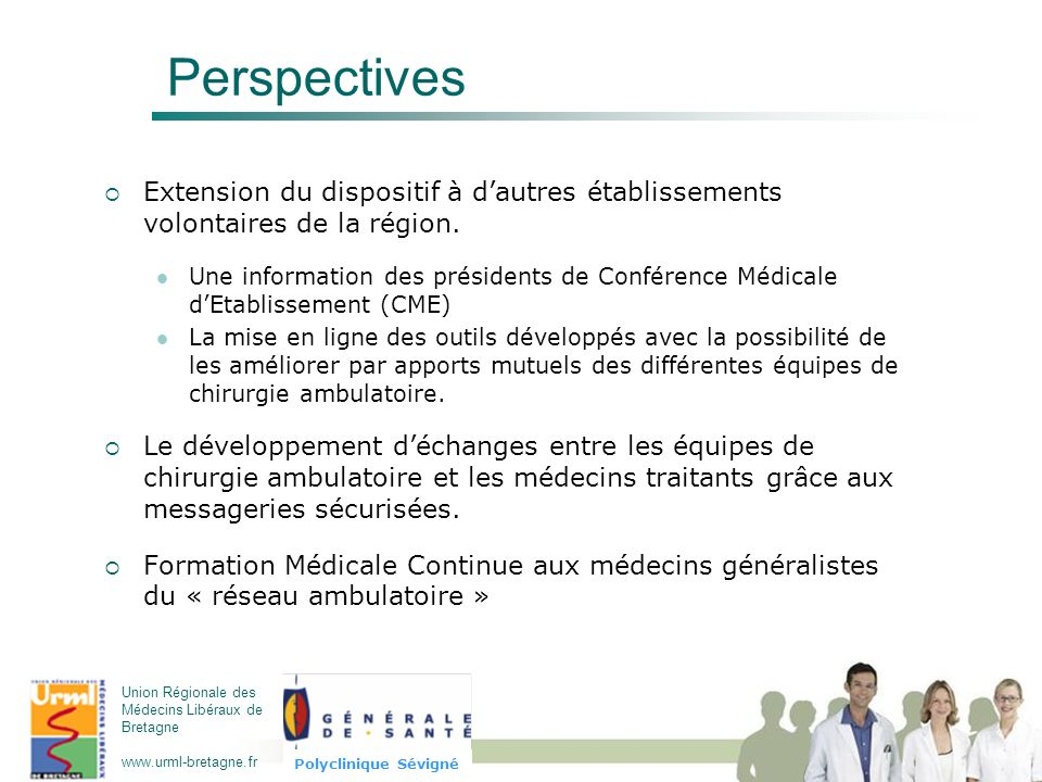Union Régionale des Médecins Libéraux de Bretagne www.urml-bretagne.fr Polyclinique Sévigné Perspectives Extension du dispositif à dautres établisseme