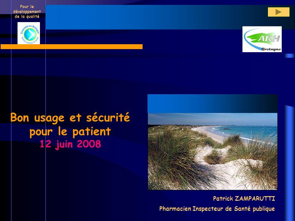 Pour le développement de la qualité Patrick ZAMPARUTTI Pharmacien Inspecteur de Santé publique Bon usage et sécurité pour le patient 12 juin 2008