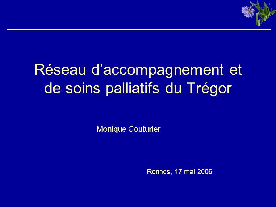 Réseau daccompagnement et de soins palliatifs du Trégor Monique Couturier Rennes, 17 mai 2006