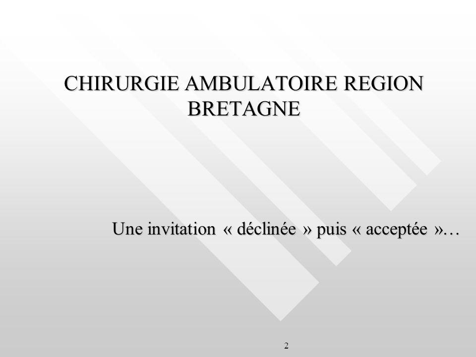 2 CHIRURGIE AMBULATOIRE REGION BRETAGNE Une invitation « déclinée » puis « acceptée »…