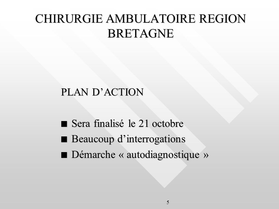 5 CHIRURGIE AMBULATOIRE REGION BRETAGNE PLAN DACTION n Sera finalisé le 21 octobre n Beaucoup dinterrogations n Démarche « autodiagnostique »