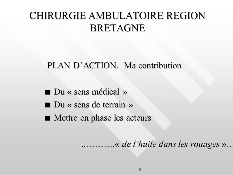 8 CHIRURGIE AMBULATOIRE REGION BRETAGNE PLAN DACTION. Ma contribution PLAN DACTION. Ma contribution n Du « sens médical » n Du « sens de terrain » n M