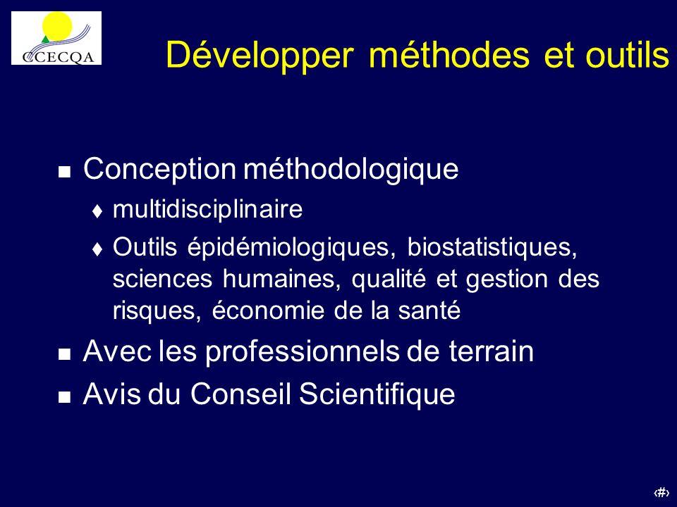 13 Développer méthodes et outils n Conception méthodologique t multidisciplinaire t Outils épidémiologiques, biostatistiques, sciences humaines, quali