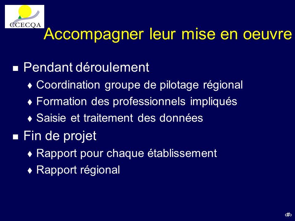 14 Accompagner leur mise en oeuvre n Pendant déroulement t Coordination groupe de pilotage régional t Formation des professionnels impliqués t Saisie