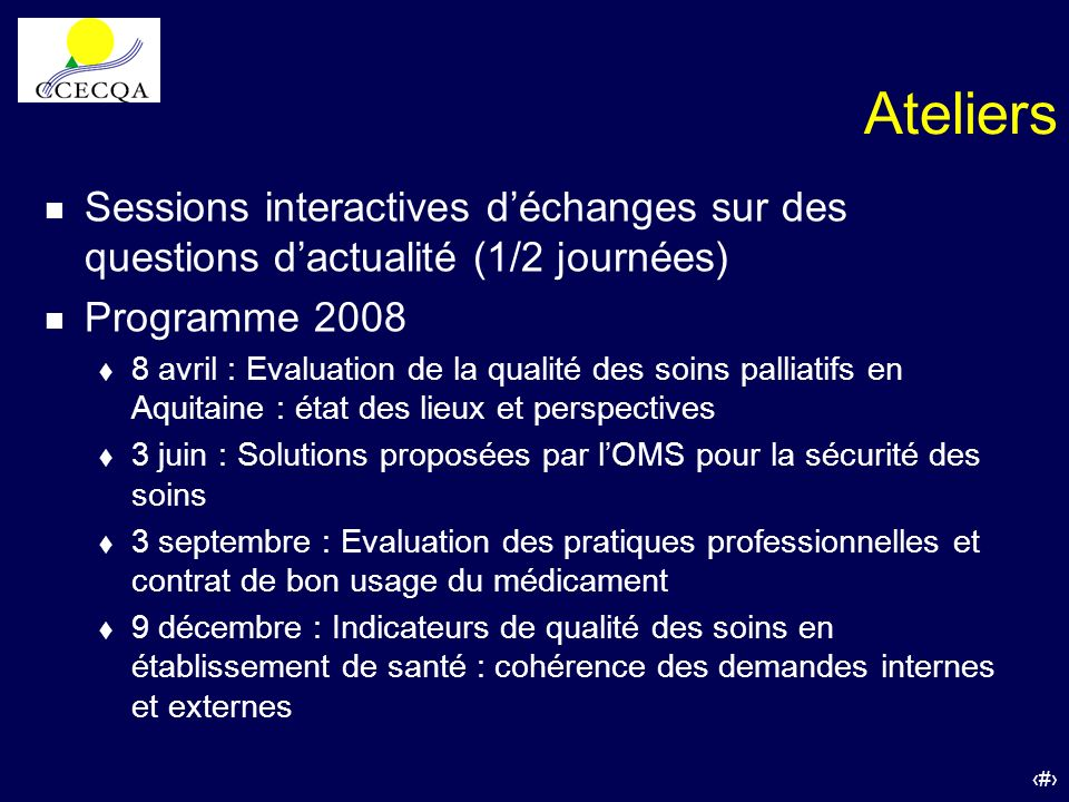 20 Ateliers n Sessions interactives déchanges sur des questions dactualité (1/2 journées) n Programme 2008 t 8 avril : Evaluation de la qualité des so