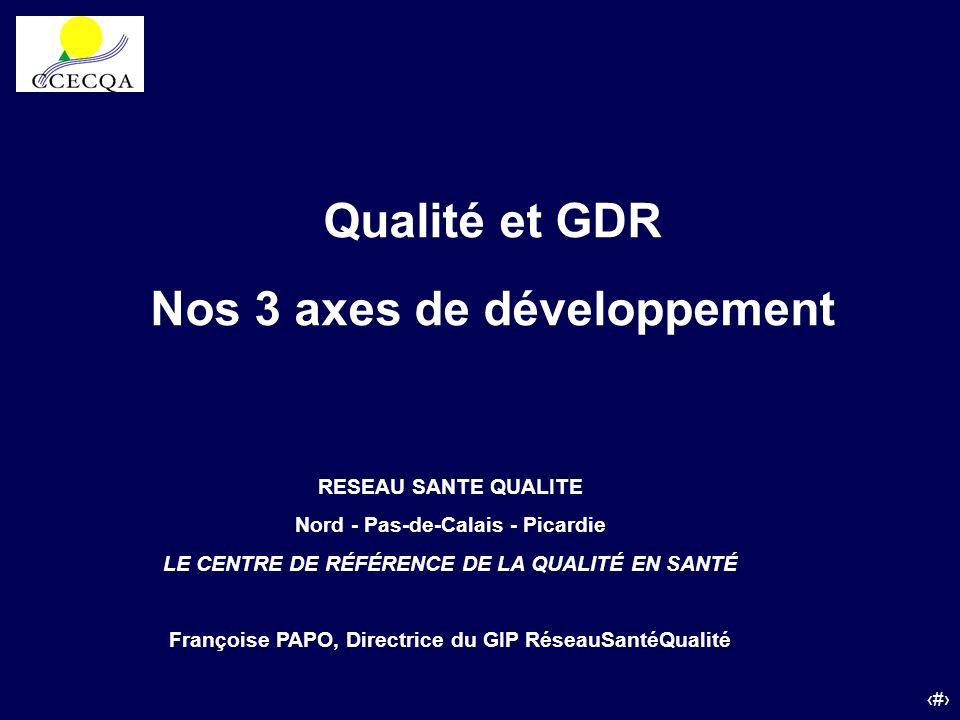 46 Qualité et GDR Nos 3 axes de développement RESEAU SANTE QUALITE Nord - Pas-de-Calais - Picardie LE CENTRE DE RÉFÉRENCE DE LA QUALITÉ EN SANTÉ Franç