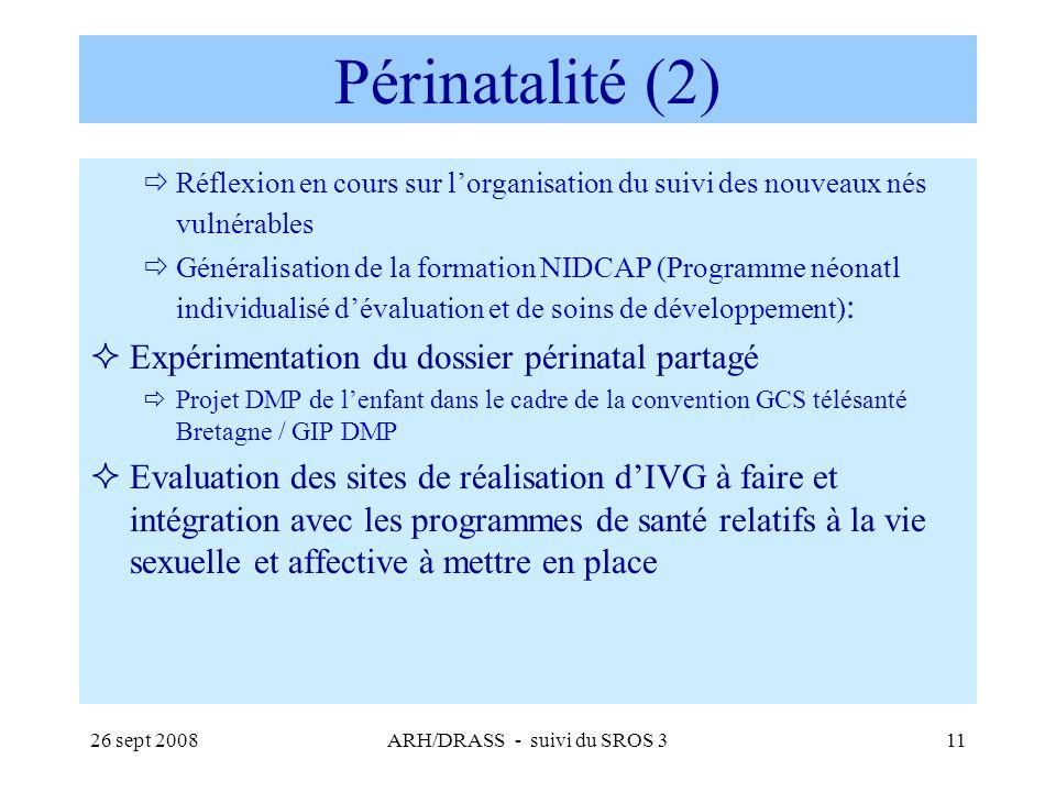 26 sept 2008ARH/DRASS - suivi du SROS 311 Périnatalité (2) Réflexion en cours sur lorganisation du suivi des nouveaux nés vulnérables Généralisation d
