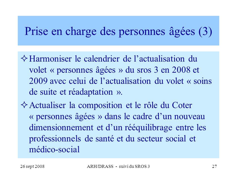 26 sept 2008ARH/DRASS - suivi du SROS 327 Prise en charge des personnes âgées (3) Harmoniser le calendrier de lactualisation du volet « personnes âgée