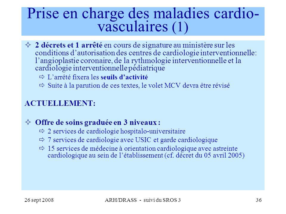 26 sept 2008ARH/DRASS - suivi du SROS 336 Prise en charge des maladies cardio- vasculaires (1) 2 décrets et 1 arrêté en cours de signature au ministèr