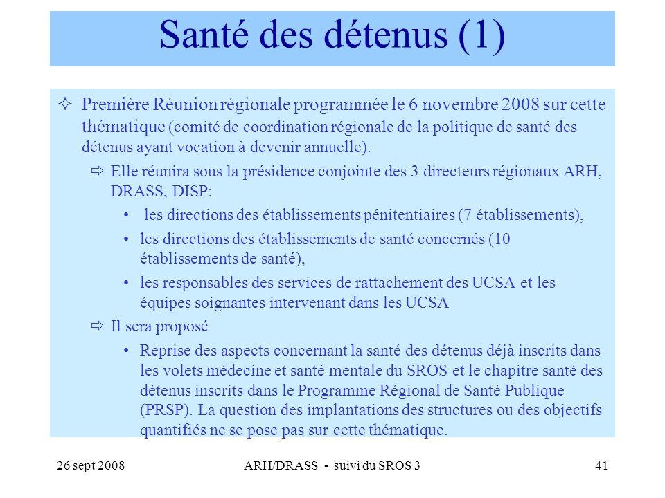 26 sept 2008ARH/DRASS - suivi du SROS 341 Santé des détenus (1) Première Réunion régionale programmée le 6 novembre 2008 sur cette thématique (comité