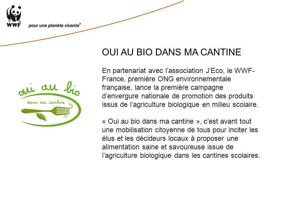 OUI AU BIO DANS MA CANTINE En partenariat avec lassociation JEco, le WWF- France, première ONG environnementale française, lance la première campagne denvergure nationale de promotion des produits issus de lagriculture biologique en milieu scolaire.