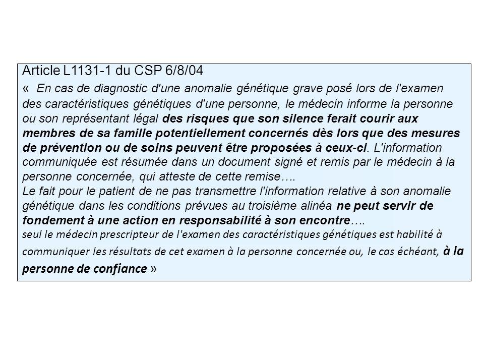 Article L1131-1 du CSP 6/8/04 « En cas de diagnostic d'une anomalie génétique grave posé lors de l'examen des caractéristiques génétiques d'une person