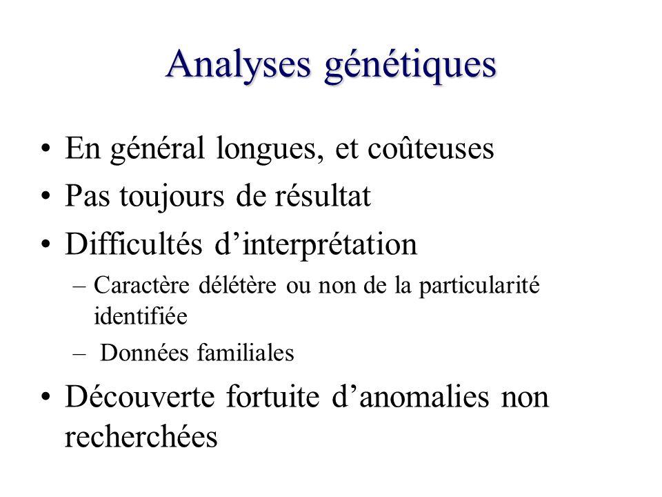 Analyses génétiques En général longues, et coûteuses Pas toujours de résultat Difficultés dinterprétation –Caractère délétère ou non de la particulari