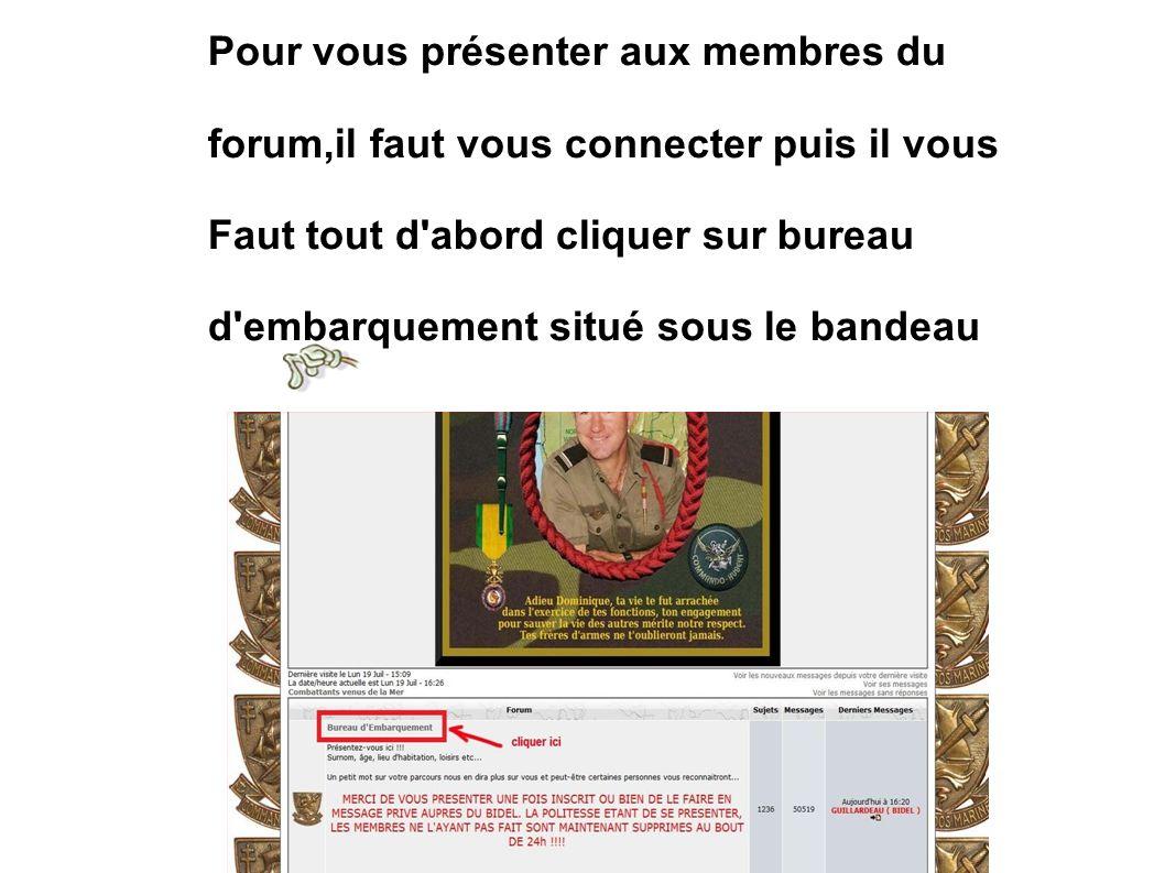 Pour vous présenter aux membres du forum,il faut vous connecter puis il vous Faut tout d abord cliquer sur bureau d embarquement situé sous le bandeau