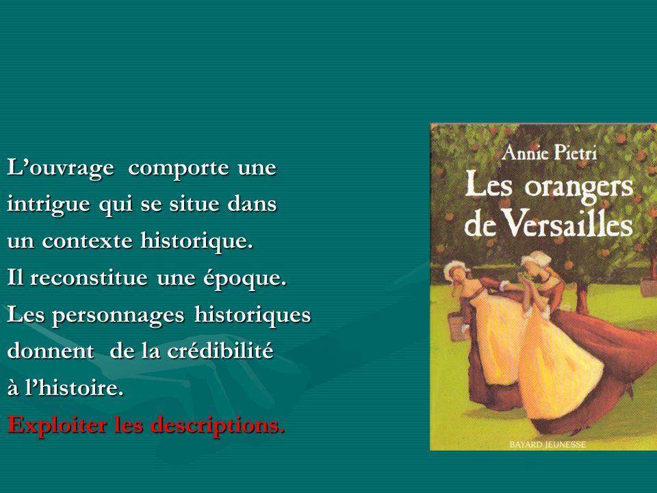 Louvrage comporte une intrigue qui se situe dans un contexte historique. Il reconstitue une époque. Les personnages historiques donnent de la crédibil