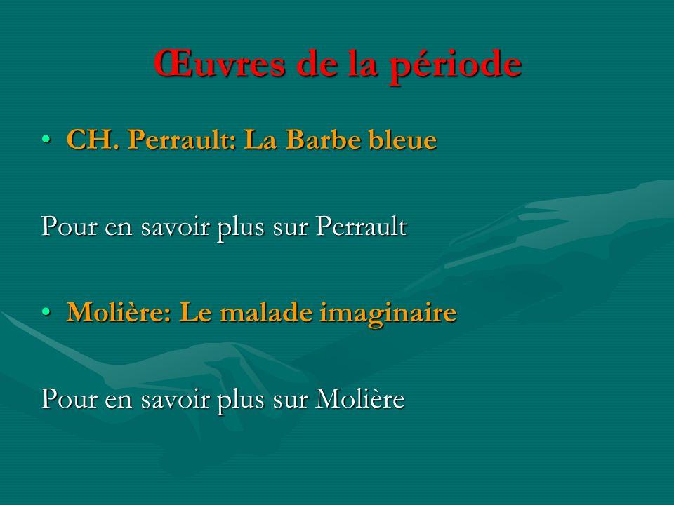 Œuvres de la période CH. Perrault: La Barbe bleueCH. Perrault: La Barbe bleue Pour en savoir plus sur Perrault Molière: Le malade imaginaireMolière: L