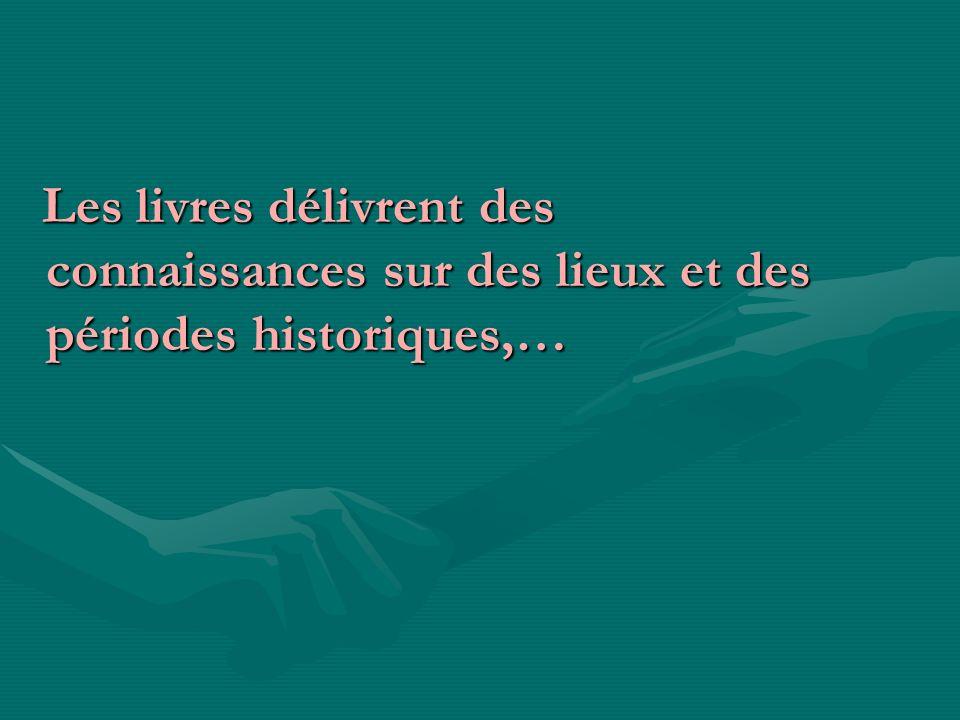 Les livres délivrent des connaissances sur des lieux et des périodes historiques,… Les livres délivrent des connaissances sur des lieux et des période