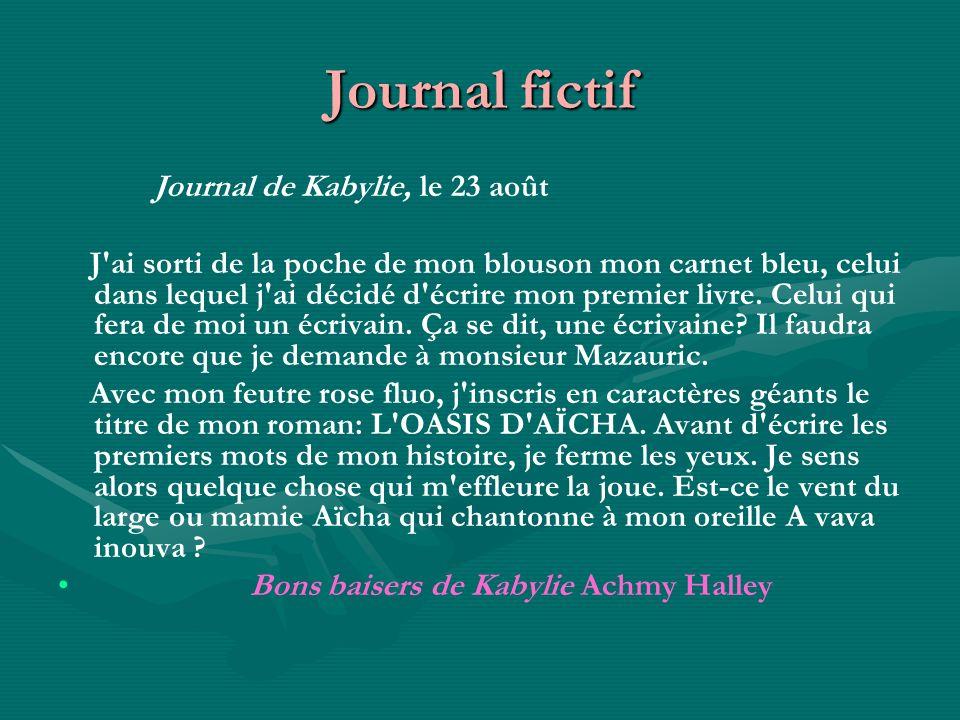 Journal fictif Journal de Kabylie, le 23 août J'ai sorti de la poche de mon blouson mon carnet bleu, celui dans lequel j'ai décidé d'écrire mon premie