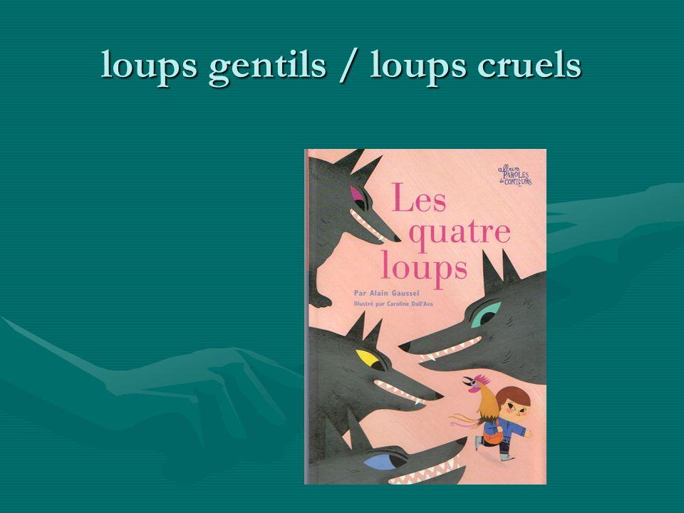 loups gentils / loups cruels