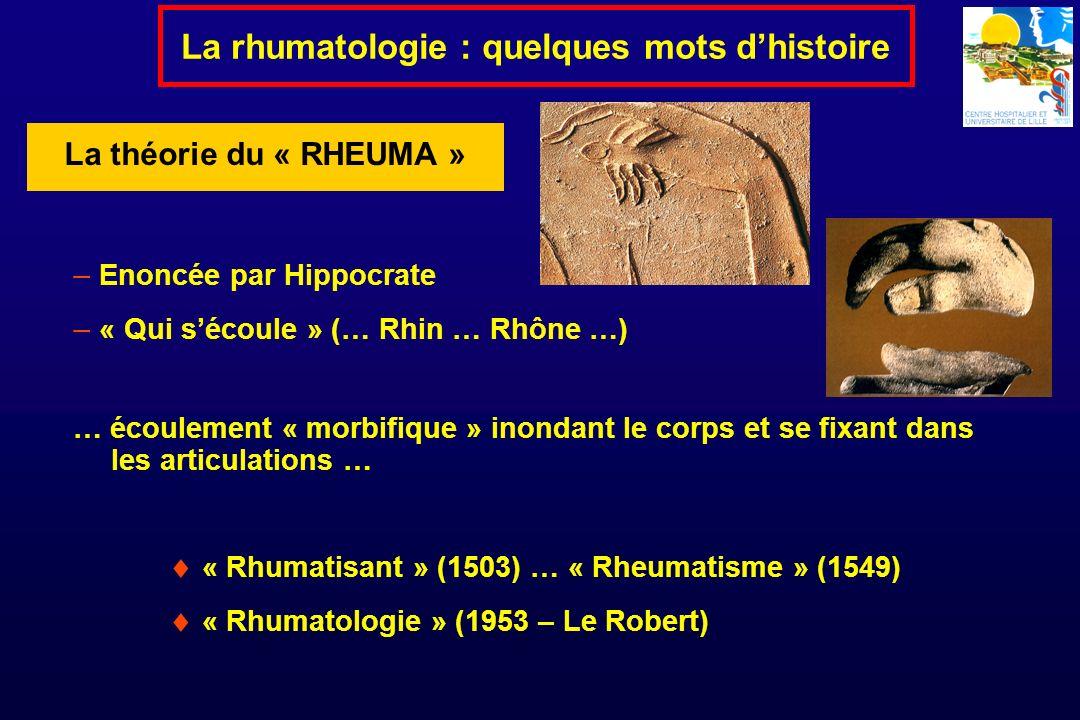 La rhumatologie : quelques mots dhistoire Enoncée par Hippocrate « Qui sécoule » (… Rhin … Rhône …) … écoulement « morbifique » inondant le corps et s