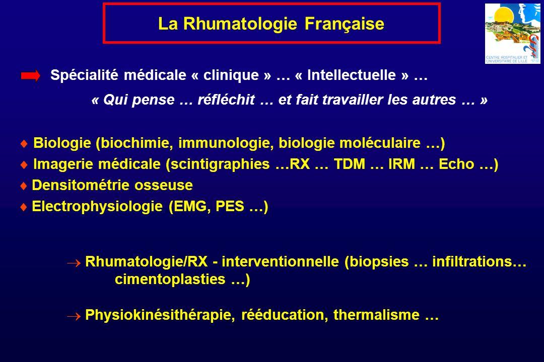 Spécialité médicale « clinique » … « Intellectuelle » … « Qui pense … réfléchit … et fait travailler les autres … » La Rhumatologie Française Biologie