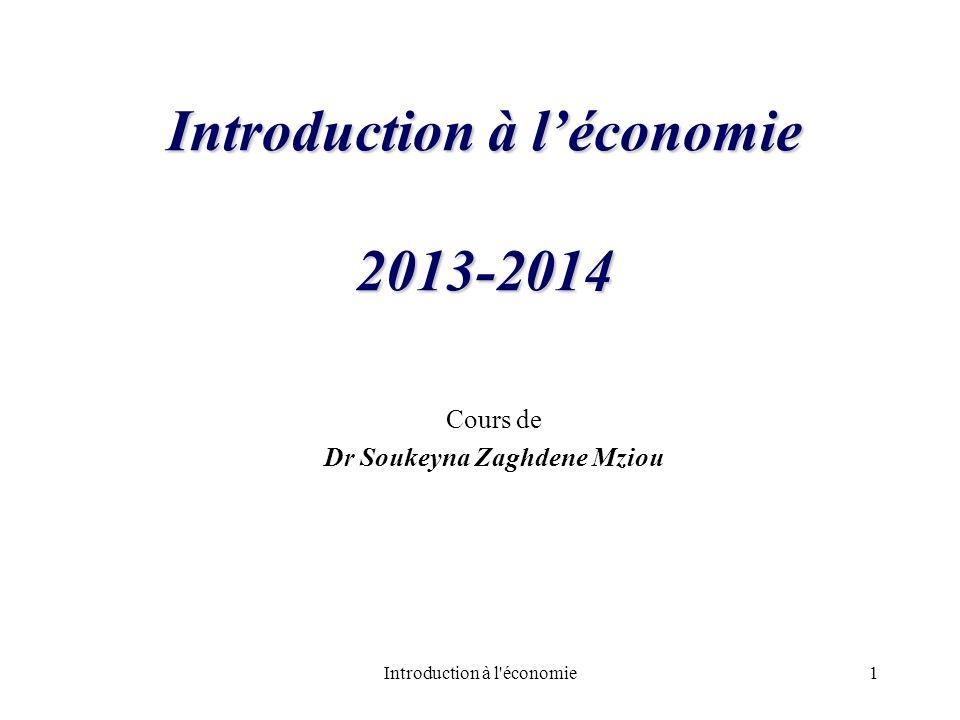 Introduction à léconomie 2013-2014 Cours de Dr Soukeyna Zaghdene Mziou 1Introduction à l'économie