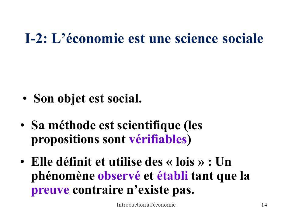 I-2: Léconomie est une science sociale Elle définit et utilise des « lois » : Un phénomène observé et établi tant que la preuve contraire nexiste pas.