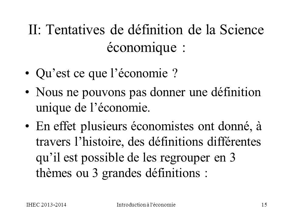 II: Tentatives de définition de la Science économique : Quest ce que léconomie ? Nous ne pouvons pas donner une définition unique de léconomie. En eff