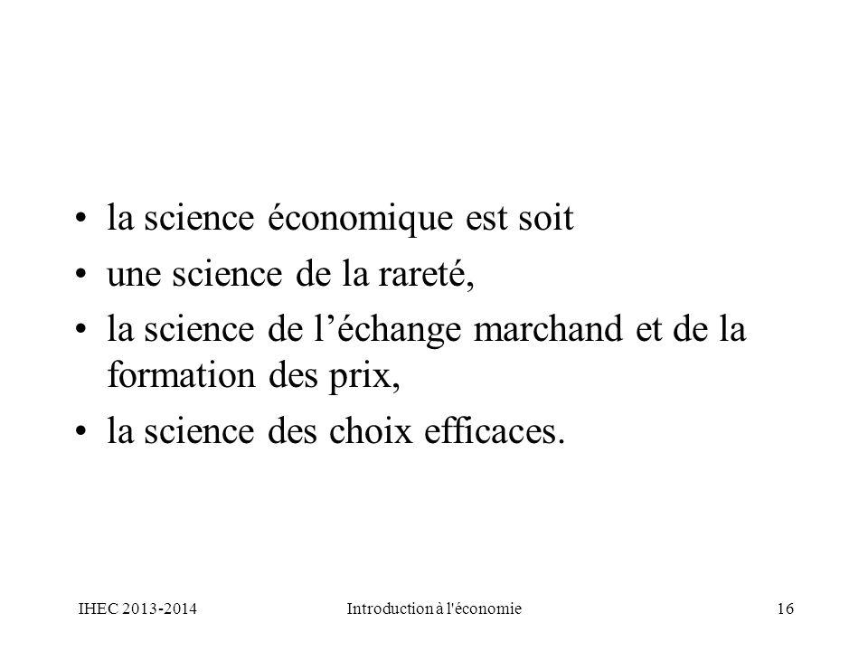 la science économique est soit une science de la rareté, la science de léchange marchand et de la formation des prix, la science des choix efficaces.