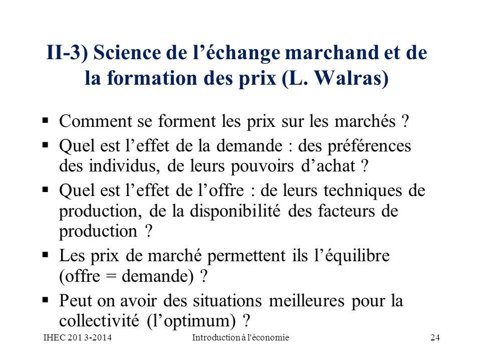 II-3) Science de léchange marchand et de la formation des prix (L. Walras) Comment se forment les prix sur les marchés ? Quel est leffet de la demande
