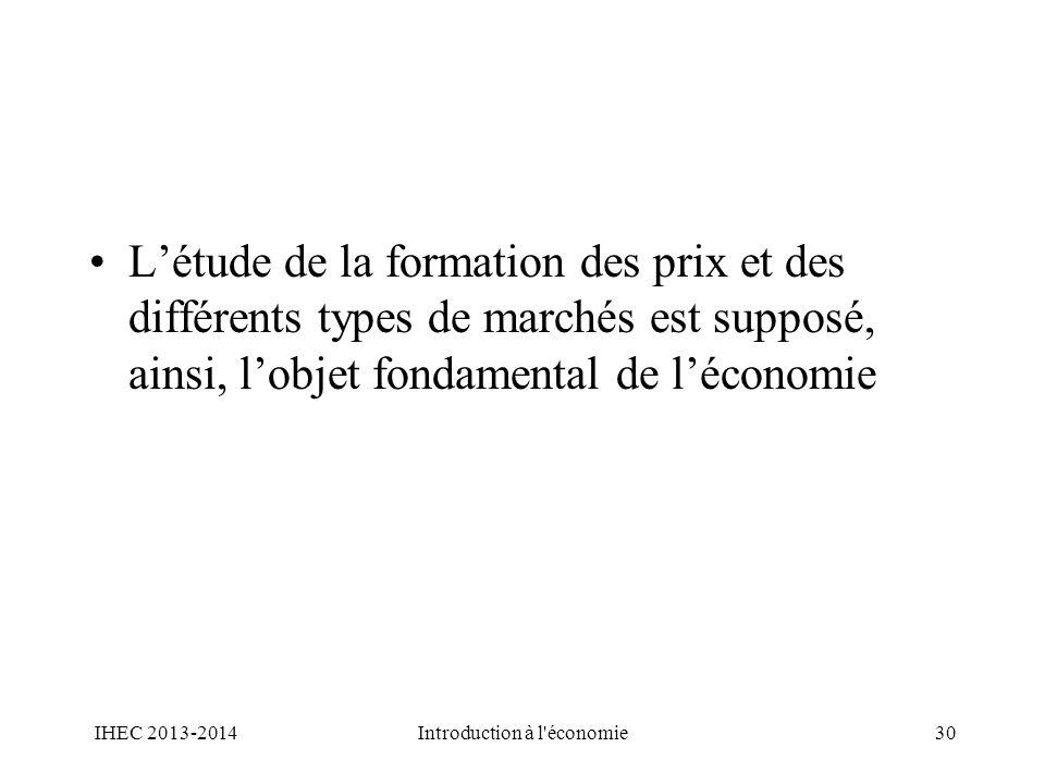 Létude de la formation des prix et des différents types de marchés est supposé, ainsi, lobjet fondamental de léconomie IHEC 2013-2014Introduction à l'