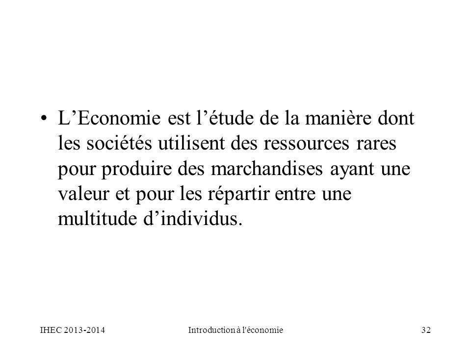 LEconomie est létude de la manière dont les sociétés utilisent des ressources rares pour produire des marchandises ayant une valeur et pour les répart