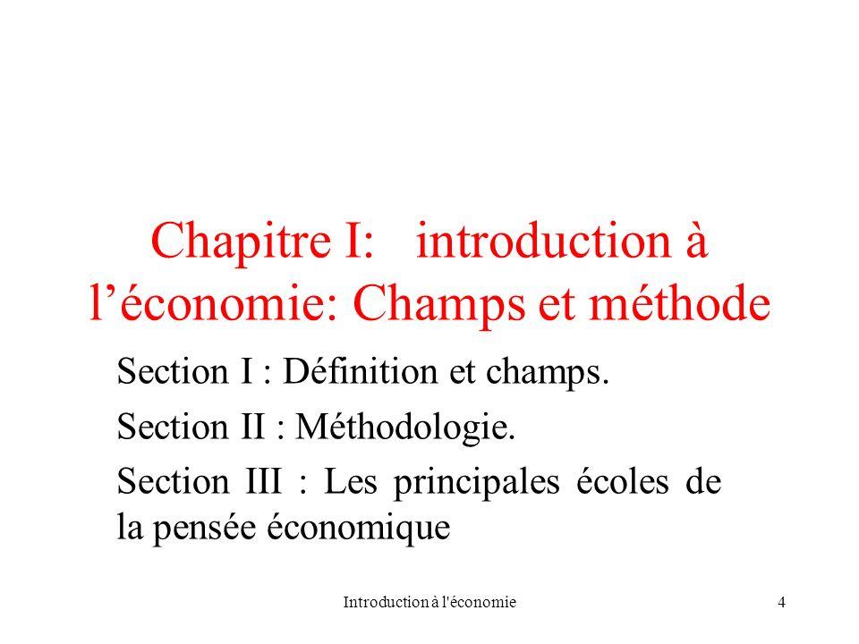 Chapitre I: introduction à léconomie: Champs et méthode Section I : Définition et champs. Section II : Méthodologie. Section III : Les principales éco