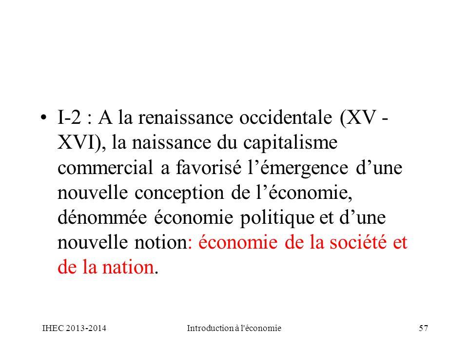 I-2 : A la renaissance occidentale (XV - XVI), la naissance du capitalisme commercial a favorisé lémergence dune nouvelle conception de léconomie, dén