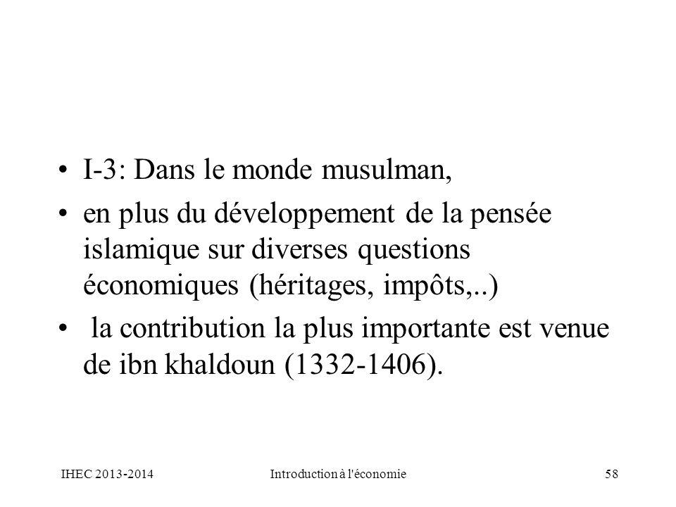 I-3: Dans le monde musulman, en plus du développement de la pensée islamique sur diverses questions économiques (héritages, impôts,..) la contribution