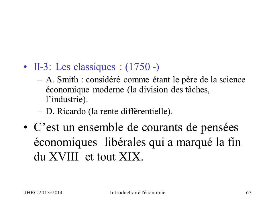 II-3: Les classiques : (1750 -) –A. Smith : considéré comme étant le père de la science économique moderne (la division des tâches, lindustrie). –D. R