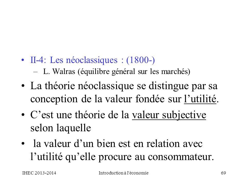 II-4: Les néoclassiques : (1800-) – L. Walras (équilibre général sur les marchés) La théorie néoclassique se distingue par sa conception de la valeur