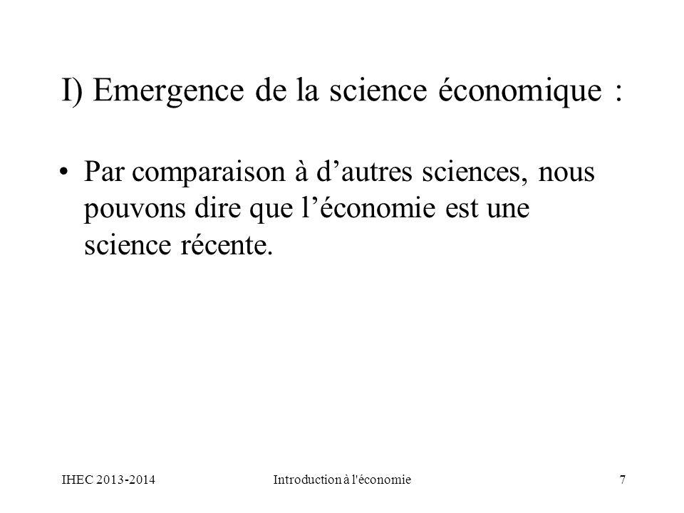 I) Emergence de la science économique : Par comparaison à dautres sciences, nous pouvons dire que léconomie est une science récente. IHEC 2013-2014Int