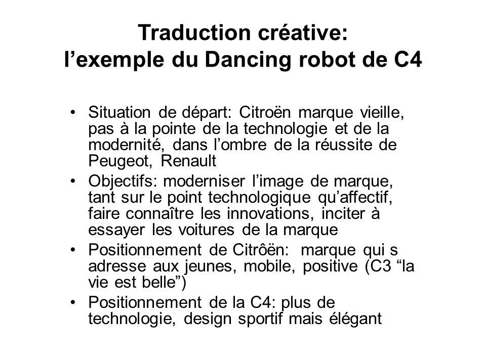 Traduction créative: lexemple du Dancing robot de C4 Situation de départ: Citroën marque vieille, pas à la pointe de la technologie et de la modernité