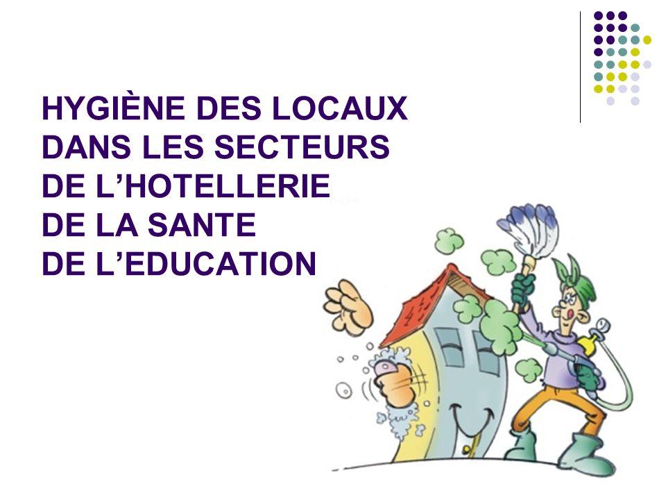 HYGIÈNE DES LOCAUX DANS LES SECTEURS DE LHOTELLERIE DE LA SANTE DE LEDUCATION