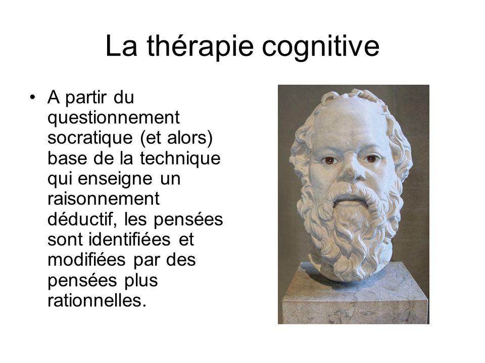 La thérapie cognitive A partir du questionnement socratique (et alors) base de la technique qui enseigne un raisonnement déductif, les pensées sont identifiées et modifiées par des pensées plus rationnelles.