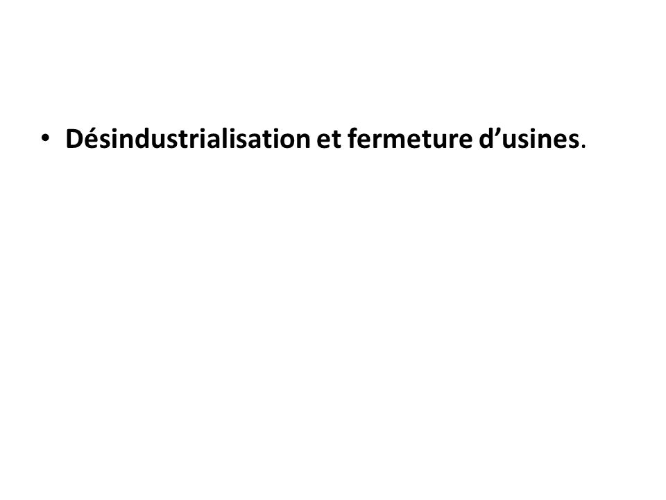 Désindustrialisation et fermeture dusines.